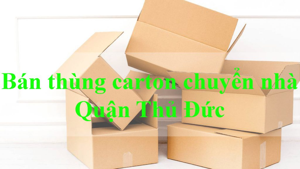 Bán thùng carton chuyển nhà Quận Thủ Đức